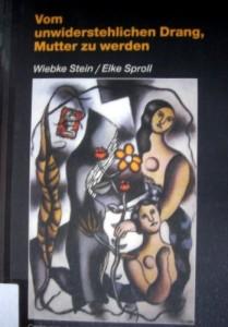 Cover des 1. Bandes: Vom unwiderstehlichen Drang, Mutter zu werden. Mutterglück aus der Retorte?