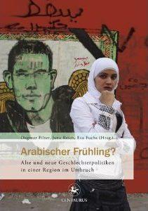 Cover von Band 5: Arabischer Frühling? Alte und neue Geschlechterpolitiken in einer Region im Umbruch