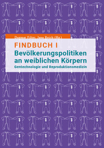 Band 7: Findbuch I: Bevölkerungspolitiken an weiblichen Körpern. Gentechnologie und Reproduktionsmedizin